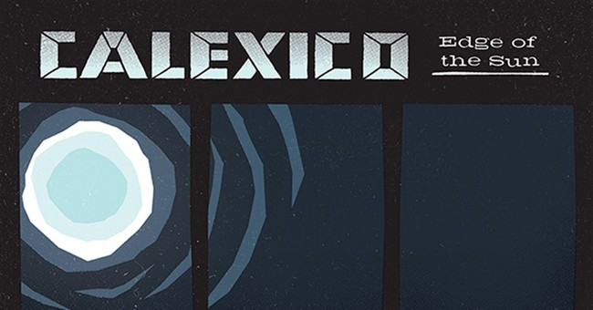 Music Review: Calexico flies high on 'Edge of the Sun'