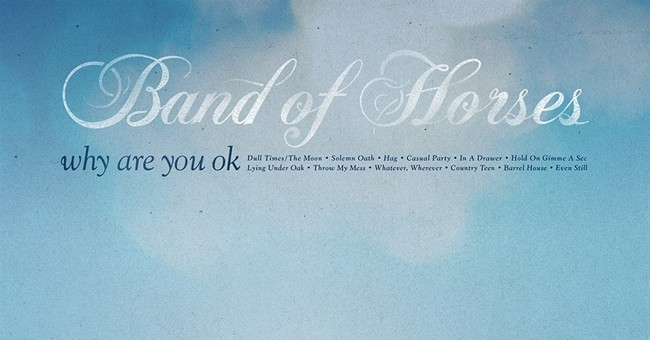 Review: Band of Horses takes it easy on 'Why Are You OK'