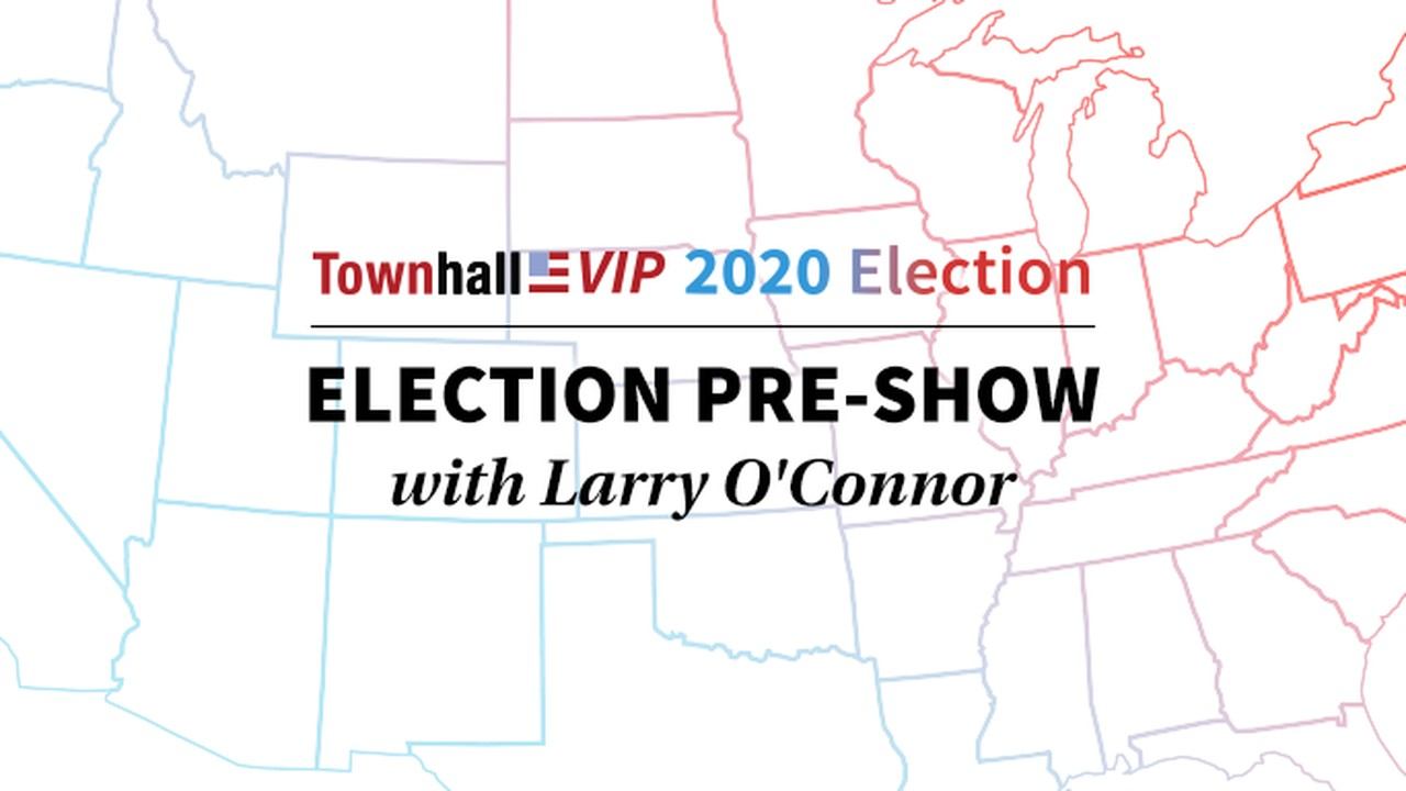 Townhall's Election Night Pre-Show with Larry O'Connor - 6:30 PM ET